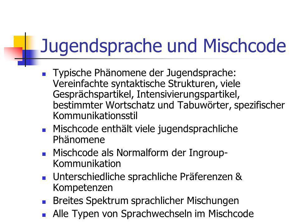 Jugendsprache und Mischcode Typische Phänomene der Jugendsprache: Vereinfachte syntaktische Strukturen, viele Gesprächspartikel, Intensivierungspartik