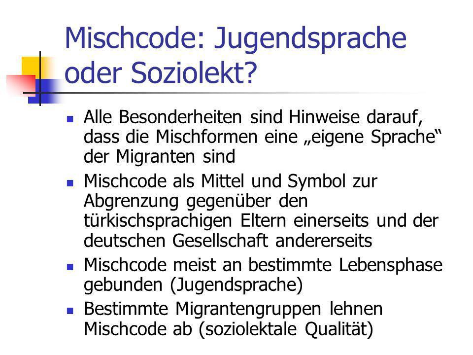 Mischcode: Jugendsprache oder Soziolekt? Alle Besonderheiten sind Hinweise darauf, dass die Mischformen eine eigene Sprache der Migranten sind Mischco