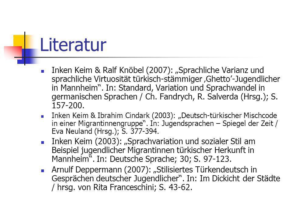 Literatur Inken Keim & Ralf Knöbel (2007): Sprachliche Varianz und sprachliche Virtuosität türkisch-stämmiger Ghetto-Jugendlicher in Mannheim. In: Sta