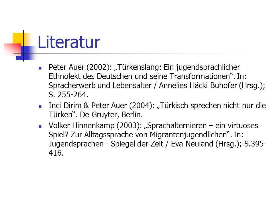Literatur Peter Auer (2002): Türkenslang: Ein jugendsprachlicher Ethnolekt des Deutschen und seine Transformationen. In: Spracherwerb und Lebensalter