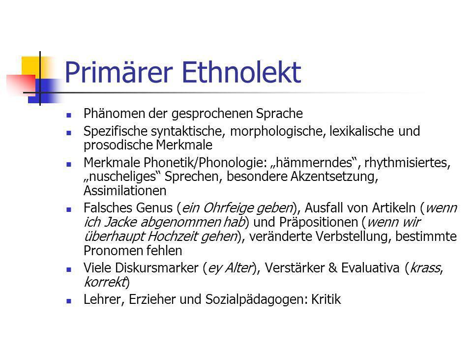Primärer Ethnolekt Phänomen der gesprochenen Sprache Spezifische syntaktische, morphologische, lexikalische und prosodische Merkmale Merkmale Phonetik