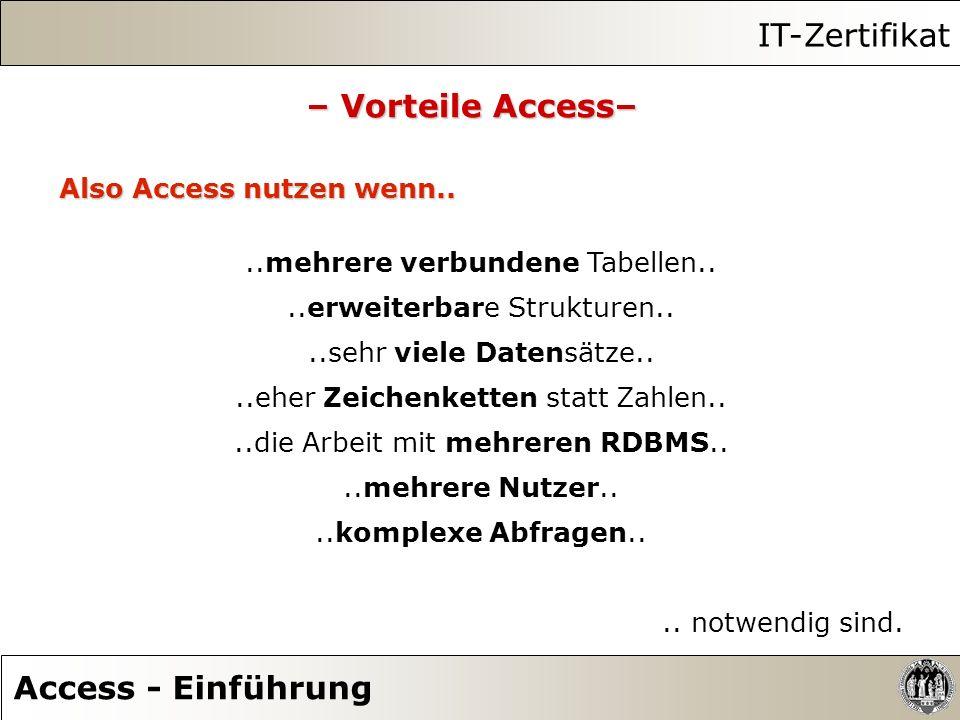 IT-Zertifikat Access - Einführung – Vorteile Access– Also Access nutzen wenn....mehrere verbundene Tabellen....erweiterbare Strukturen....sehr viele D