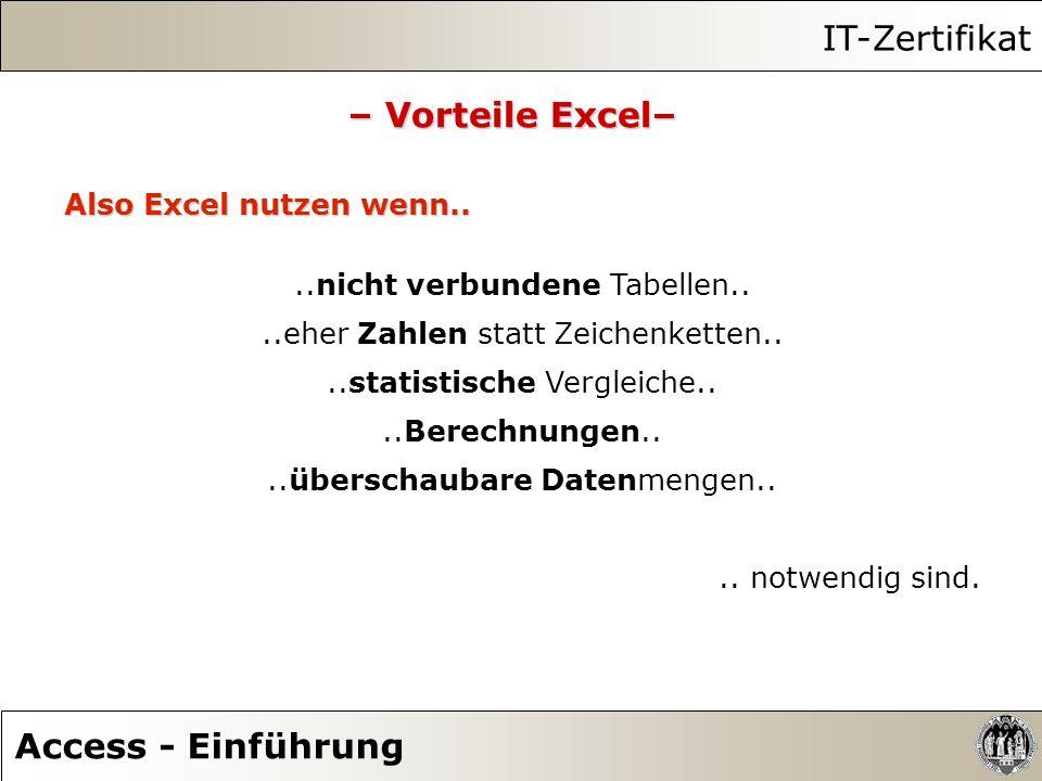 IT-Zertifikat Access - Einführung – Vorteile Excel– Also Excel nutzen wenn....nicht verbundene Tabellen....eher Zahlen statt Zeichenketten....statisti