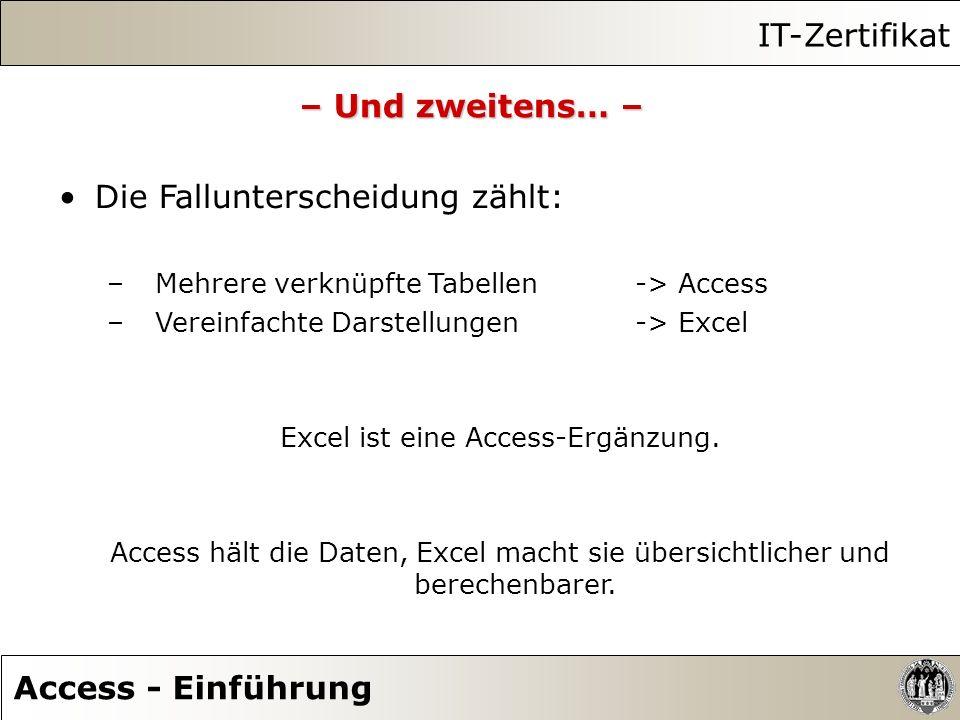 IT-Zertifikat Access - Einführung – Und zweitens… – Die Fallunterscheidung zählt: – Mehrere verknüpfte Tabellen -> Access – Vereinfachte Darstellungen