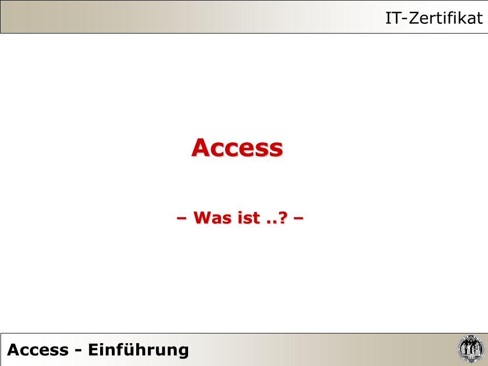 Access – Was ist..? – IT-Zertifikat Access - Einführung