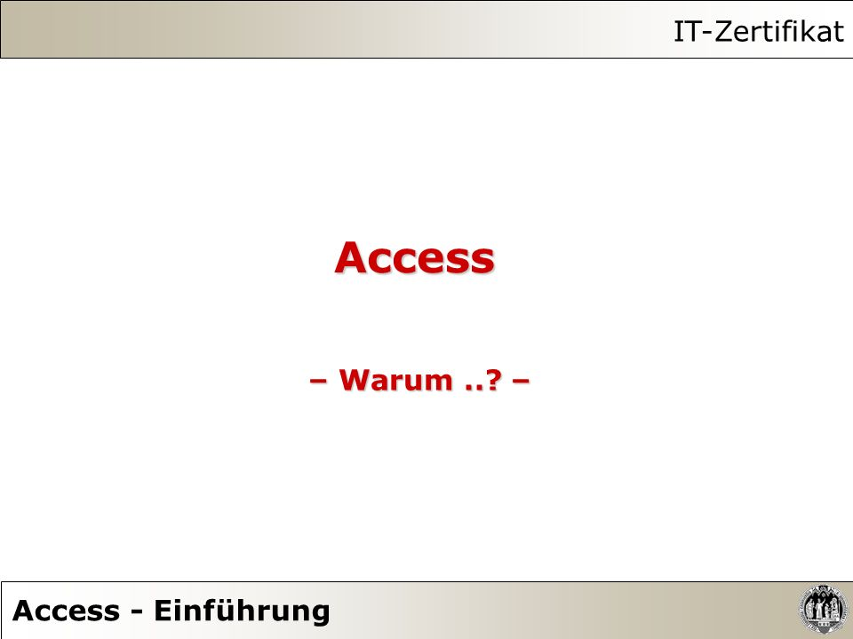 Access – Warum..? – IT-Zertifikat Access - Einführung
