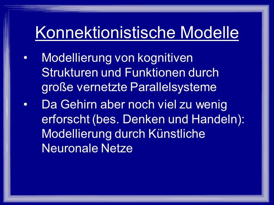 Konnektionistische Modelle Modellierung von kognitiven Strukturen und Funktionen durch große vernetzte Parallelsysteme Da Gehirn aber noch viel zu wen