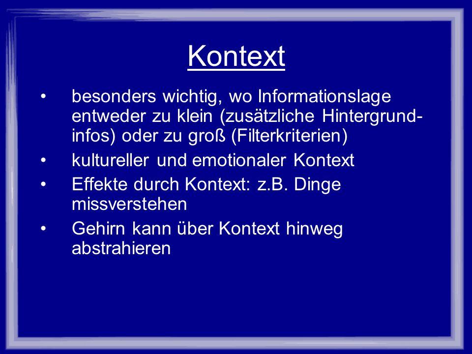 Kontext besonders wichtig, wo Informationslage entweder zu klein (zusätzliche Hintergrund- infos) oder zu groß (Filterkriterien) kultureller und emoti