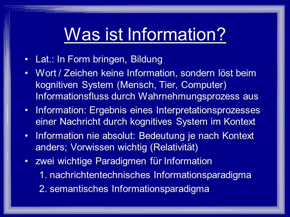 Was ist Information? Lat.: In Form bringen, Bildung Wort / Zeichen keine Information, sondern löst beim kognitiven System (Mensch, Tier, Computer) Inf