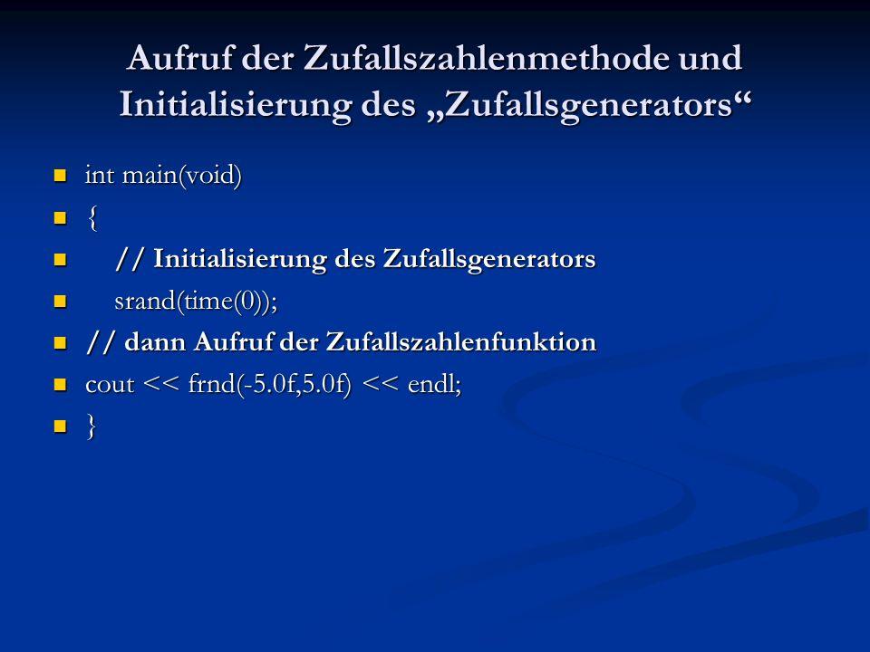 Aufruf der Zufallszahlenmethode und Initialisierung des Zufallsgenerators int main(void) int main(void) { // Initialisierung des Zufallsgenerators //