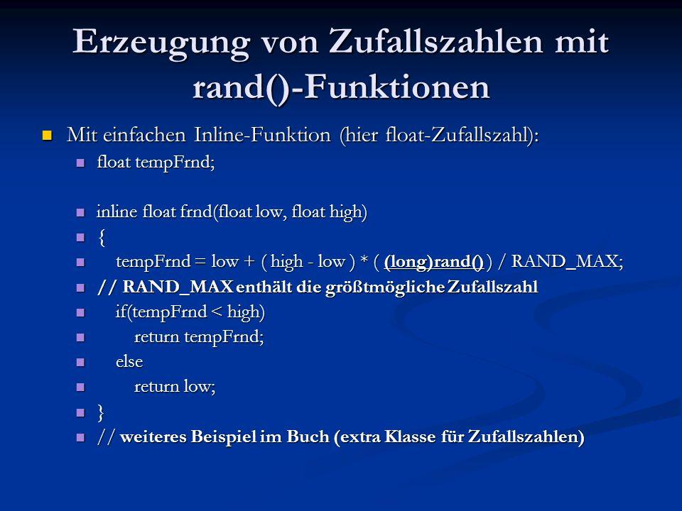 Erzeugung von Zufallszahlen mit rand()-Funktionen Mit einfachen Inline-Funktion (hier float-Zufallszahl): Mit einfachen Inline-Funktion (hier float-Zu