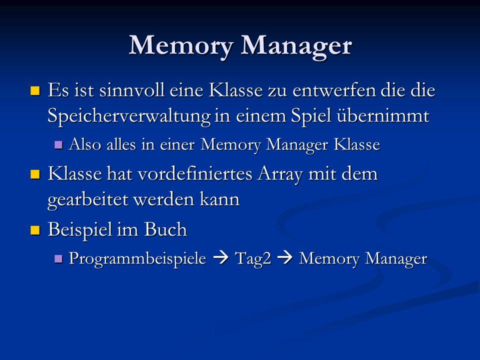 Memory Manager Es ist sinnvoll eine Klasse zu entwerfen die die Speicherverwaltung in einem Spiel übernimmt Es ist sinnvoll eine Klasse zu entwerfen d