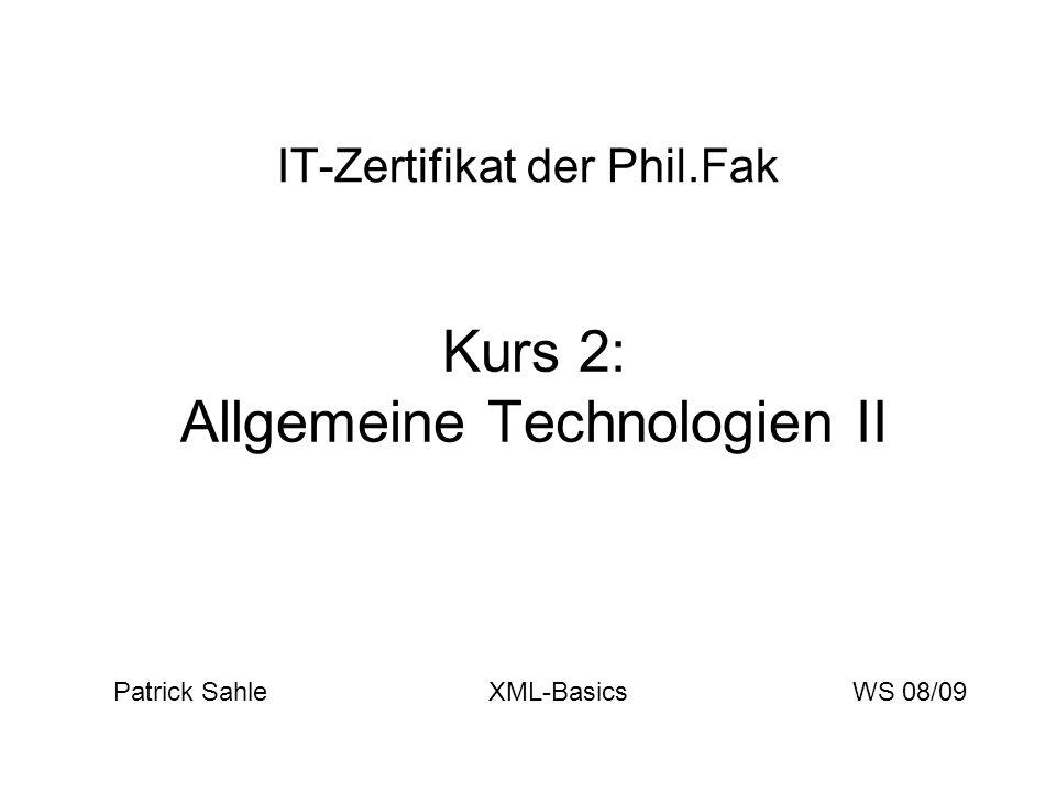IT-Zertifikat der Phil.Fak Kurs 2: Allgemeine Technologien II Patrick Sahle XML-BasicsWS 08/09