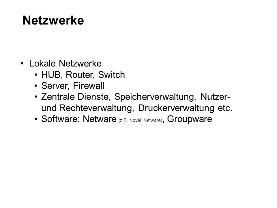 Netzwerke Lokale Netzwerke HUB, Router, Switch Server, Firewall Zentrale Dienste, Speicherverwaltung, Nutzer- und Rechteverwaltung, Druckerverwaltung