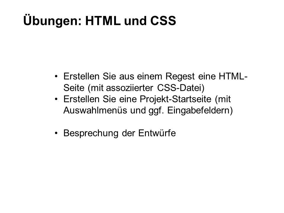 Übungen: HTML und CSS Erstellen Sie aus einem Regest eine HTML- Seite (mit assoziierter CSS-Datei) Erstellen Sie eine Projekt-Startseite (mit Auswahlmenüs und ggf.