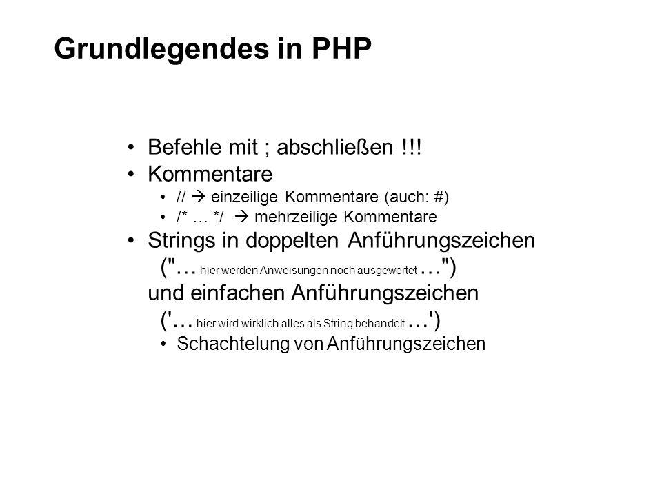 Grundlegendes in PHP Befehle mit ; abschließen !!! Kommentare // einzeilige Kommentare (auch: #) /* … */ mehrzeilige Kommentare Strings in doppelten A