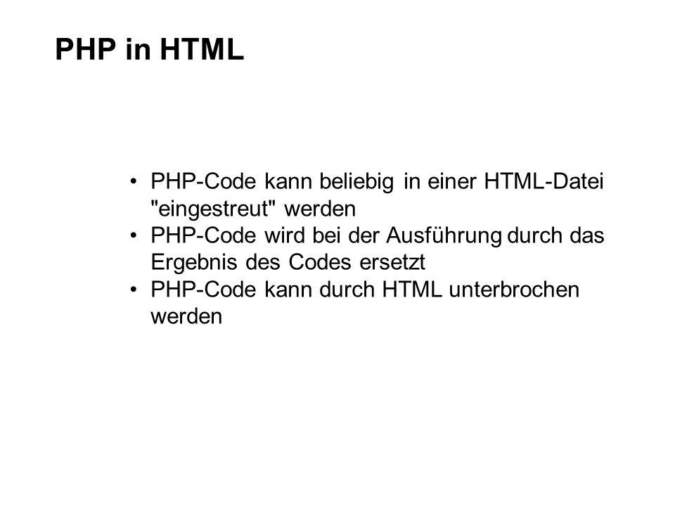 PHP in HTML PHP-Code kann beliebig in einer HTML-Datei eingestreut werden PHP-Code wird bei der Ausführung durch das Ergebnis des Codes ersetzt PHP-Code kann durch HTML unterbrochen werden