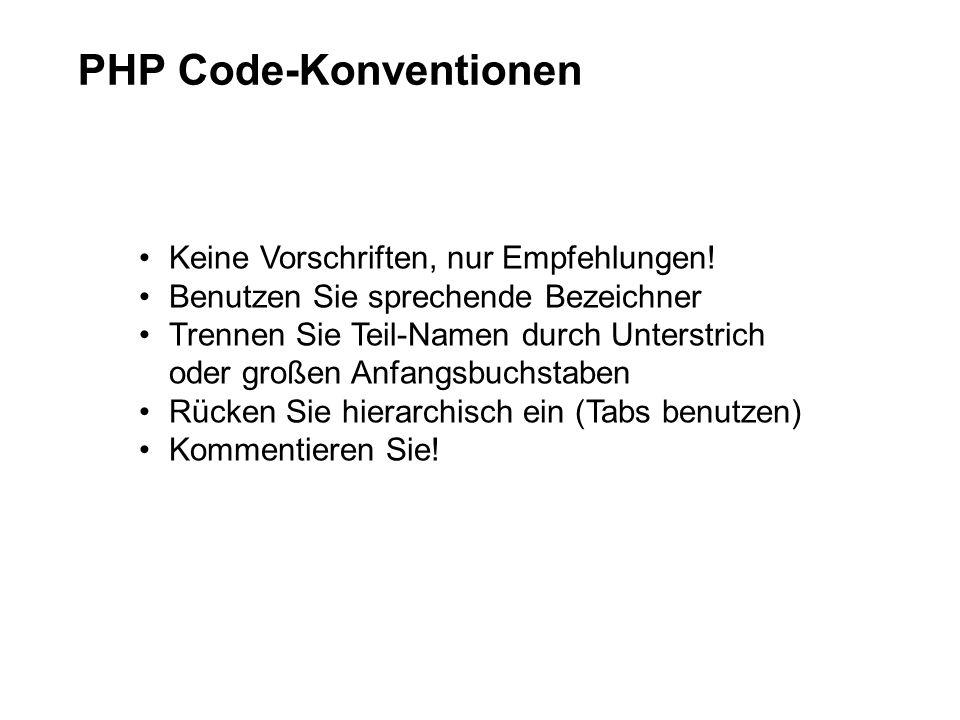 PHP Code-Konventionen Keine Vorschriften, nur Empfehlungen! Benutzen Sie sprechende Bezeichner Trennen Sie Teil-Namen durch Unterstrich oder großen An