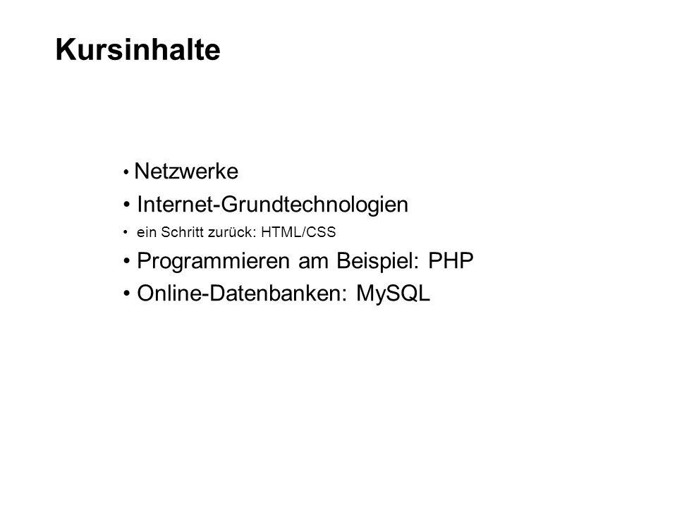 Kursinhalte Netzwerke Internet-Grundtechnologien ein Schritt zurück: HTML/CSS Programmieren am Beispiel: PHP Online-Datenbanken: MySQL