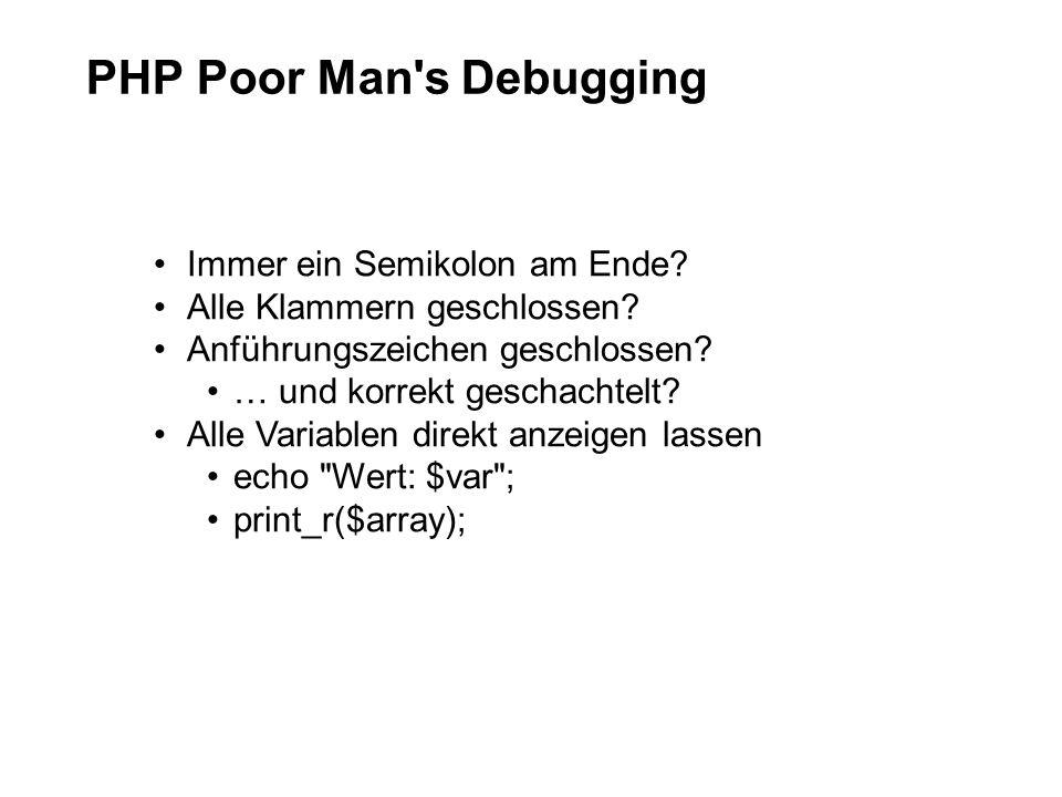 PHP Poor Man's Debugging Immer ein Semikolon am Ende? Alle Klammern geschlossen? Anführungszeichen geschlossen? … und korrekt geschachtelt? Alle Varia