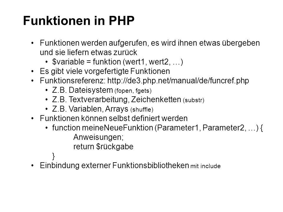 Funktionen in PHP Funktionen werden aufgerufen, es wird ihnen etwas übergeben und sie liefern etwas zurück $variable = funktion (wert1, wert2, …) Es g