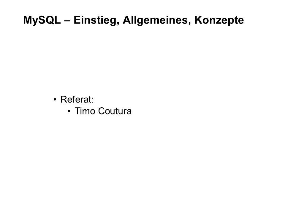 MySQL – Einstieg, Allgemeines, Konzepte Referat: Timo Coutura