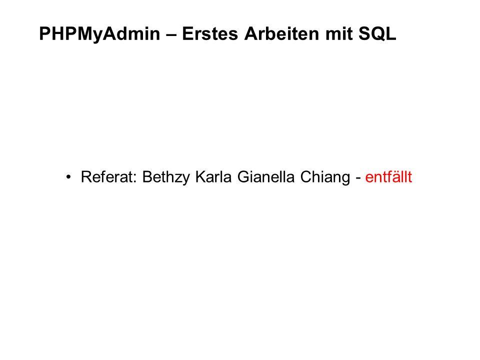 PHPMyAdmin – Erstes Arbeiten mit SQL Referat: Bethzy Karla Gianella Chiang - entfällt