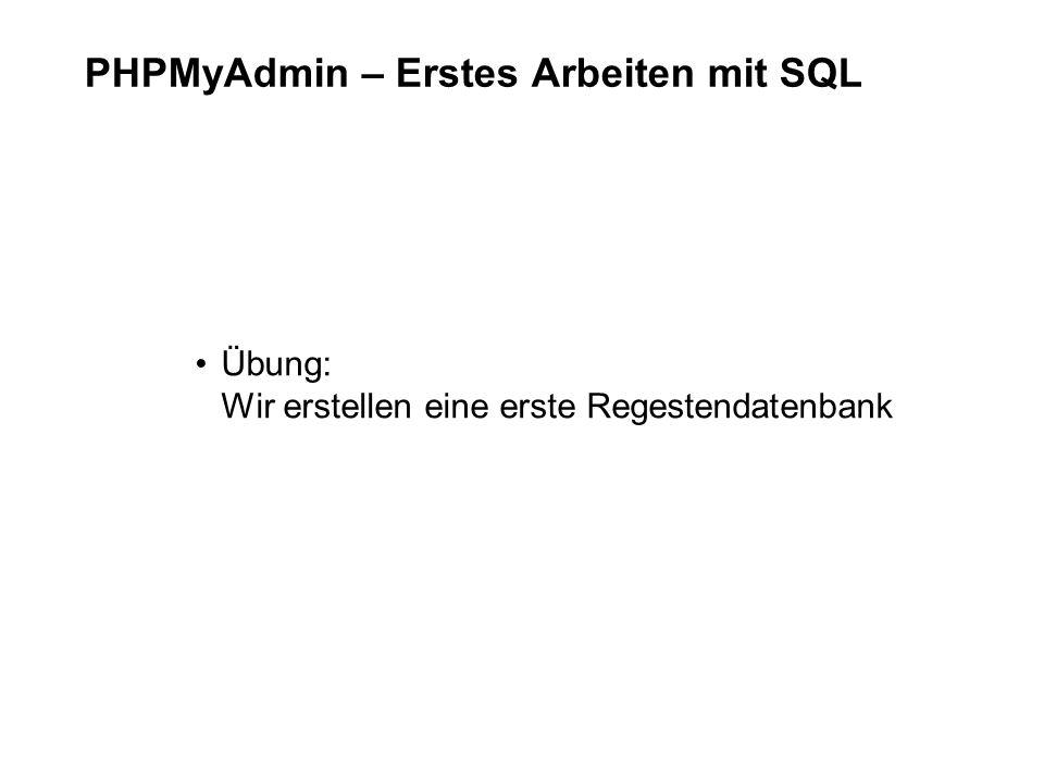 PHPMyAdmin – Erstes Arbeiten mit SQL Übung: Wir erstellen eine erste Regestendatenbank