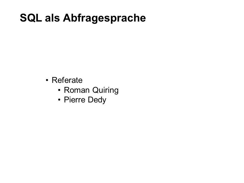 SQL als Abfragesprache Referate Roman Quiring Pierre Dedy
