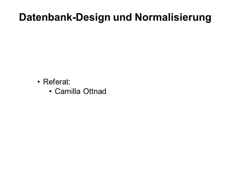 Datenbank-Design und Normalisierung Referat: Camilla Ottnad