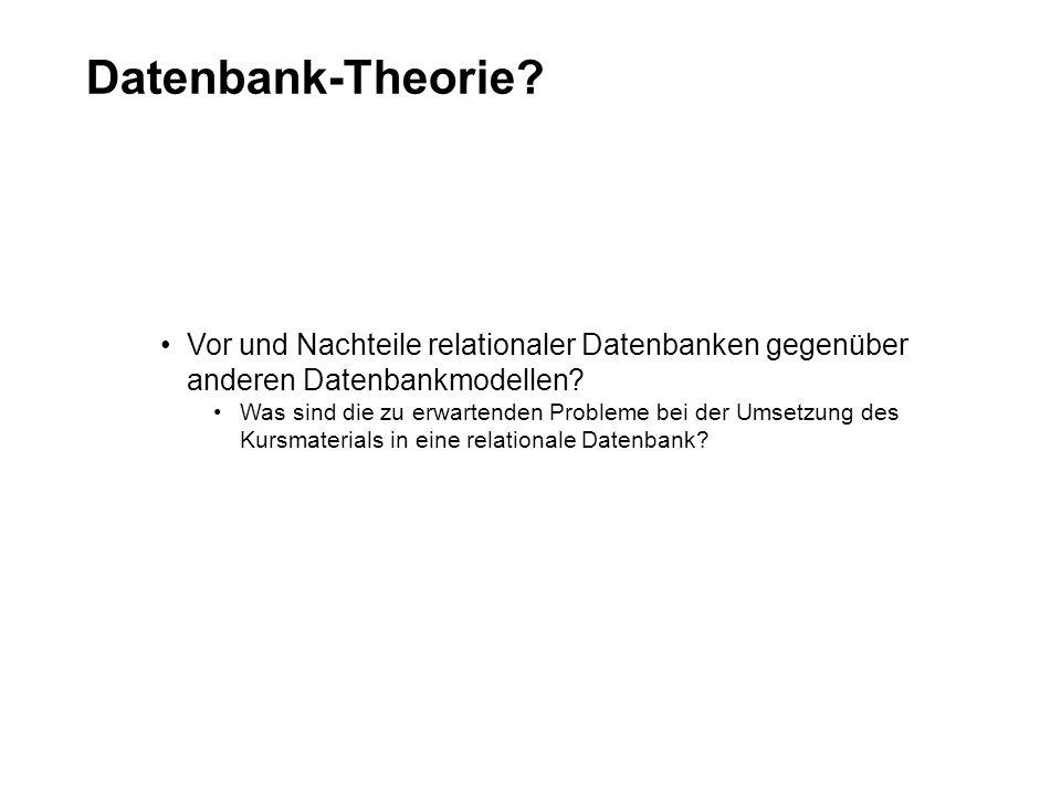 Datenbank-Theorie? Vor und Nachteile relationaler Datenbanken gegenüber anderen Datenbankmodellen? Was sind die zu erwartenden Probleme bei der Umsetz