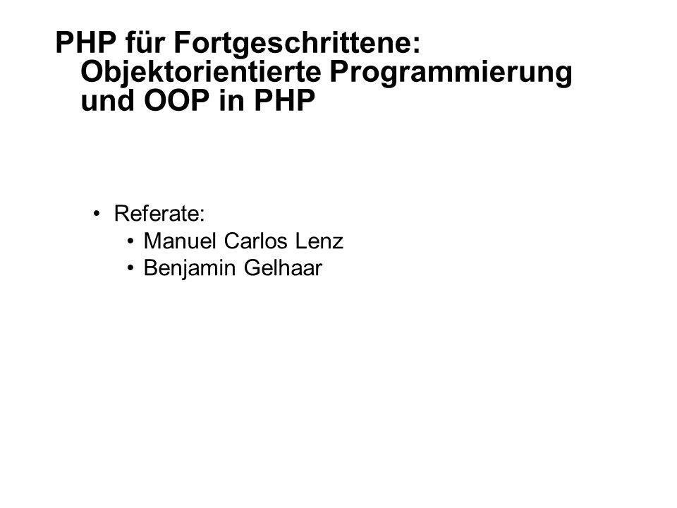 PHP für Fortgeschrittene: Objektorientierte Programmierung und OOP in PHP Referate: Manuel Carlos Lenz Benjamin Gelhaar