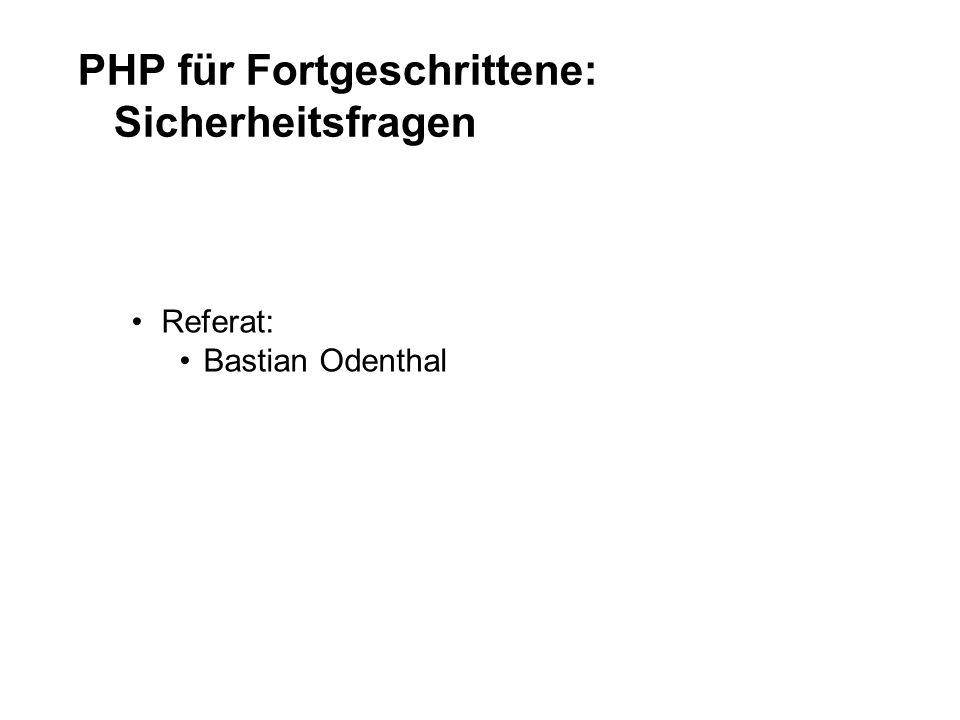 PHP für Fortgeschrittene: Sicherheitsfragen Referat: Bastian Odenthal