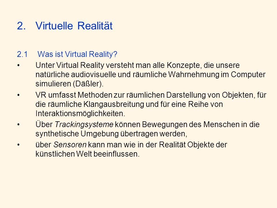 2.Virtuelle Realität 2.1 Was ist Virtual Reality? Unter Virtual Reality versteht man alle Konzepte, die unsere natürliche audiovisuelle und räumliche