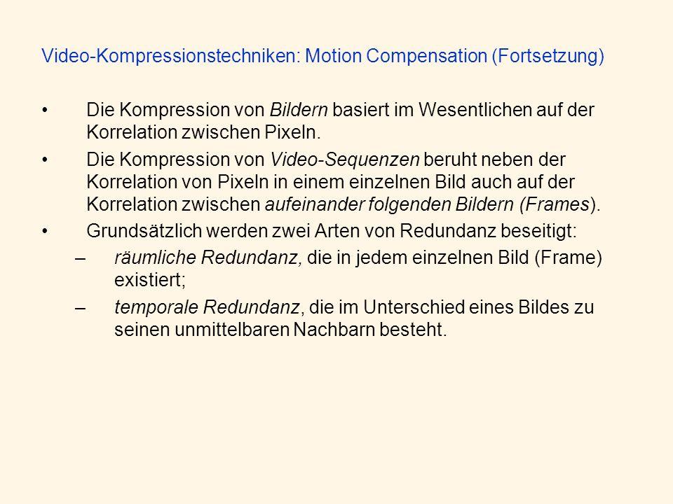 Video-Kompressionstechniken: Motion Compensation (Fortsetzung) Die Kompression von Bildern basiert im Wesentlichen auf der Korrelation zwischen Pixeln