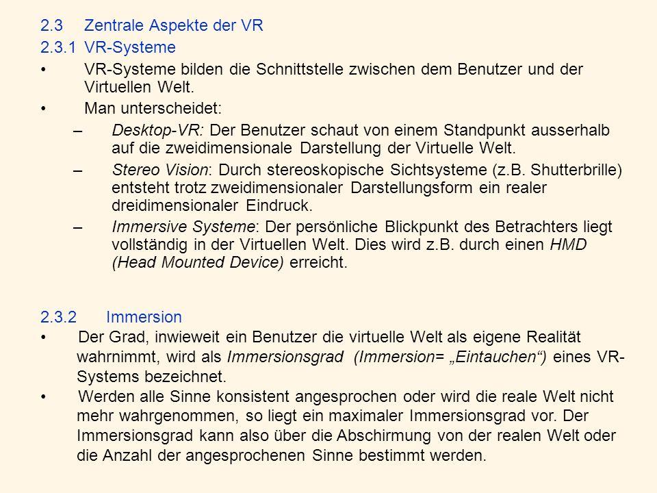 2.3Zentrale Aspekte der VR 2.3.1VR-Systeme VR-Systeme bilden die Schnittstelle zwischen dem Benutzer und der Virtuellen Welt. Man unterscheidet: –Desk