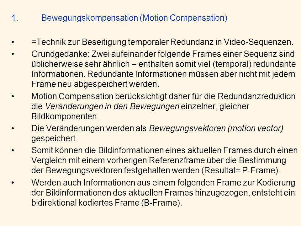 1.Bewegungskompensation (Motion Compensation) =Technik zur Beseitigung temporaler Redundanz in Video-Sequenzen. Grundgedanke: Zwei aufeinander folgend