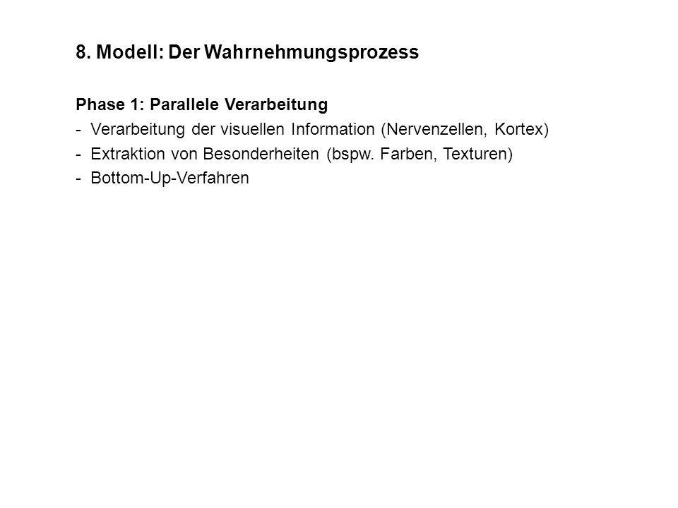 Phase 1: Parallele Verarbeitung - Verarbeitung der visuellen Information (Nervenzellen, Kortex) - Extraktion von Besonderheiten (bspw. Farben, Texture