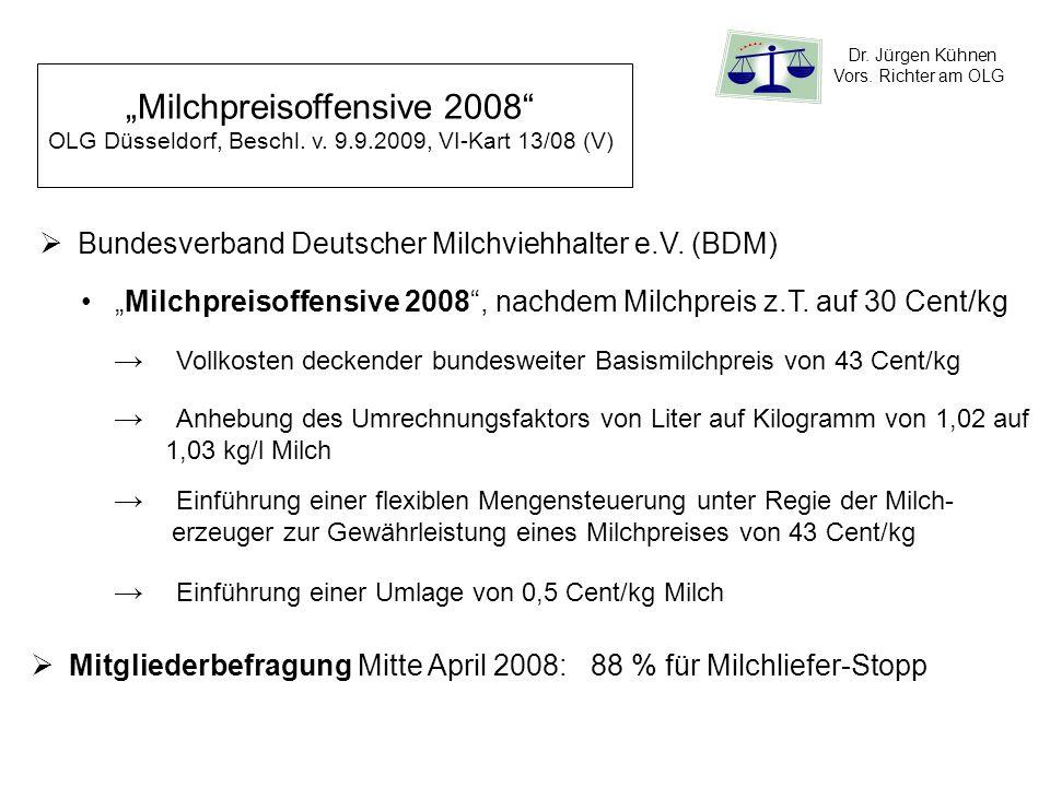 Dr. Jürgen Kühnen Vors. Richter am OLG Milchpreisoffensive 2008 OLG Düsseldorf, Beschl. v. 9.9.2009, VI-Kart 13/08 (V) Bundesverband Deutscher Milchvi
