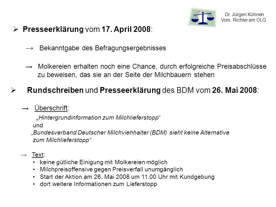 Dr. Jürgen Kühnen Vors. Richter am OLG Presseerklärung vom 17. April 2008: Bekanntgabe des Befragungsergebnisses Molkereien erhalten noch eine Chance,