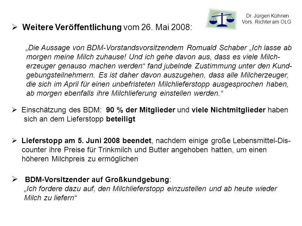 Dr. Jürgen Kühnen Vors. Richter am OLG Weitere Veröffentlichung vom 26. Mai 2008: Die Aussage von BDM-Vorstandsvorsitzendem Romuald Schaber Ich lasse