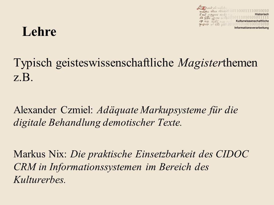 Typisch geisteswissenschaftliche Magisterthemen z.B. Alexander Czmiel: Adäquate Markupsysteme für die digitale Behandlung demotischer Texte. Markus Ni