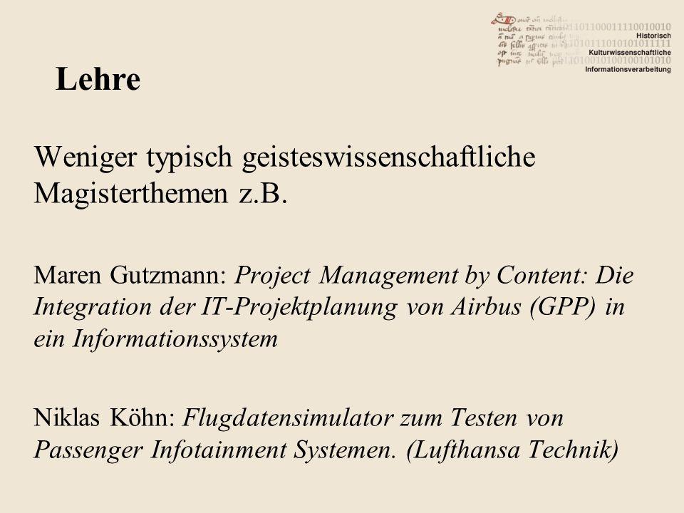 Weniger typisch geisteswissenschaftliche Magisterthemen z.B. Maren Gutzmann: Project Management by Content: Die Integration der IT-Projektplanung von