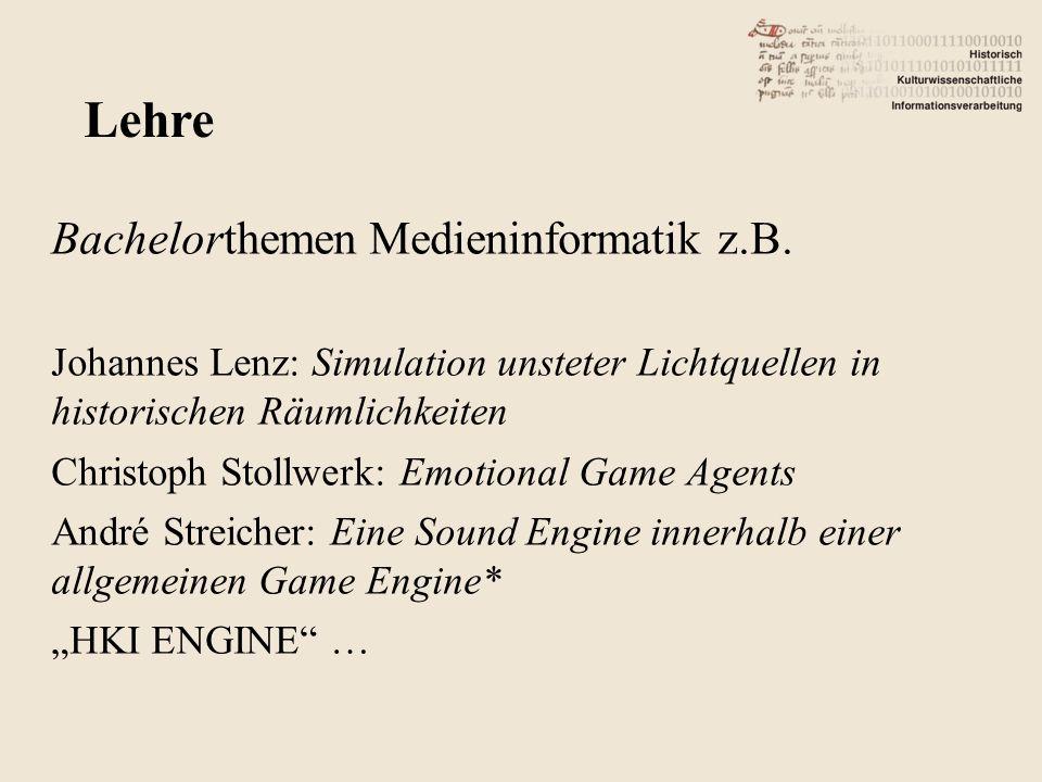 Bachelorthemen Medieninformatik z.B. Johannes Lenz: Simulation unsteter Lichtquellen in historischen Räumlichkeiten Christoph Stollwerk: Emotional Gam
