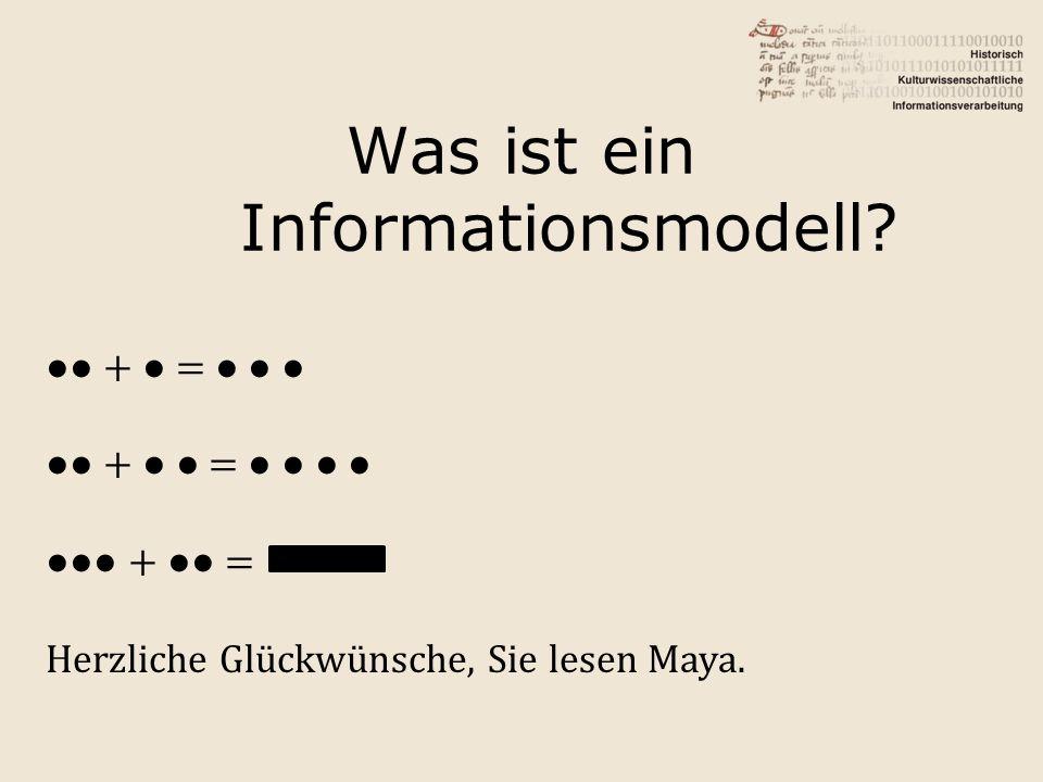 Was ist ein Informationsmodell? + = Herzliche Glückwünsche, Sie lesen Maya.