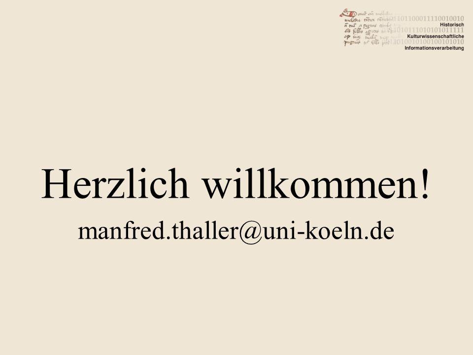 Herzlich willkommen! manfred.thaller@uni-koeln.de
