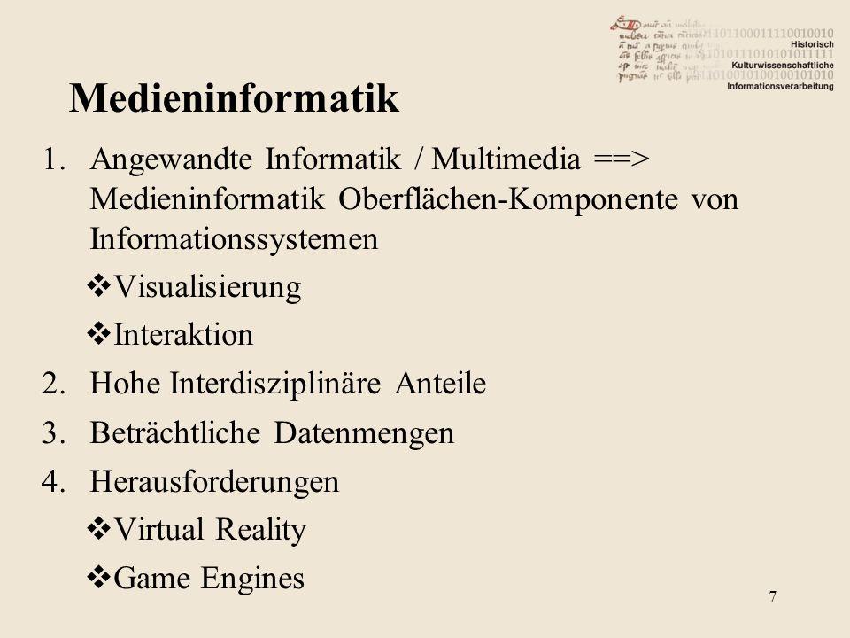 1.Angewandte Informatik / Multimedia ==> Medieninformatik Oberflächen-Komponente von Informationssystemen Visualisierung Interaktion 2.Hohe Interdiszi