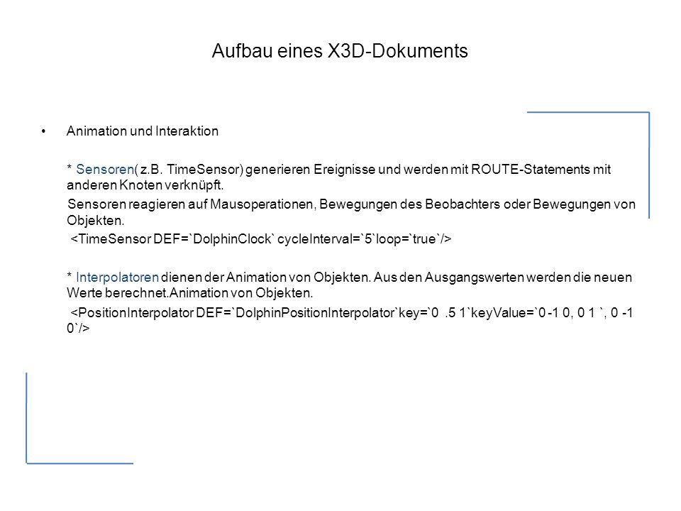 Aufbau eines X3D-Dokuments Animation und Interaktion * Sensoren( z.B.