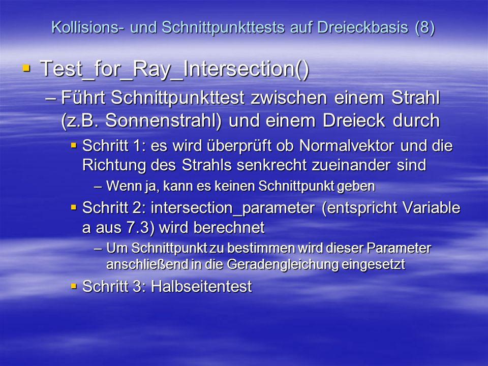 Kollisions- und Schnittpunkttests auf Dreieckbasis (8) Test_for_Ray_Intersection() Test_for_Ray_Intersection() –Führt Schnittpunkttest zwischen einem