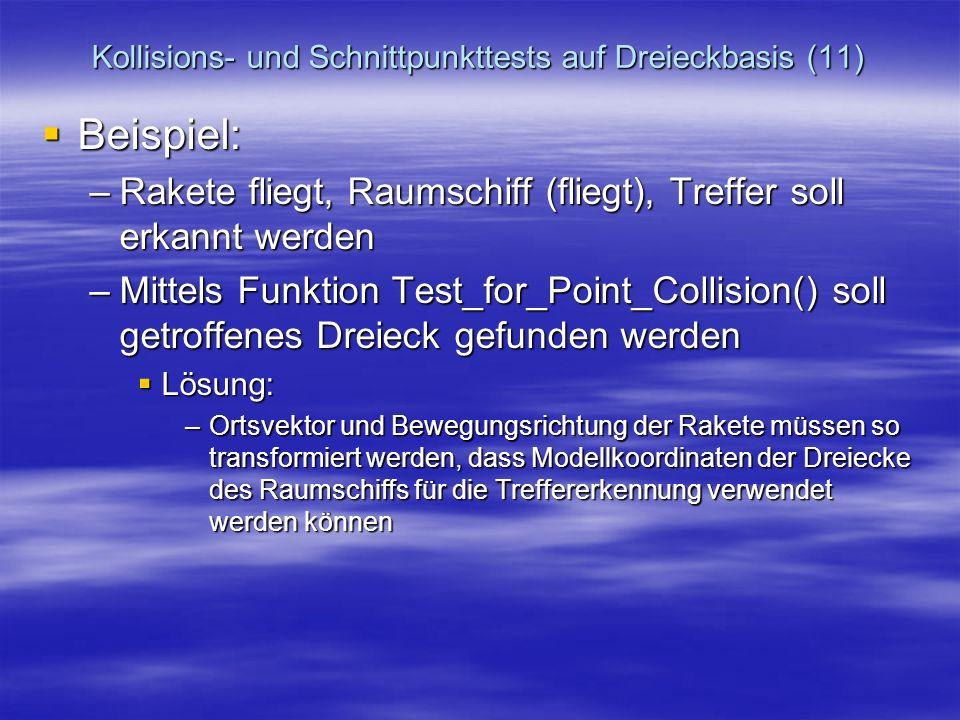 Kollisions- und Schnittpunkttests auf Dreieckbasis (11) Beispiel: Beispiel: –Rakete fliegt, Raumschiff (fliegt), Treffer soll erkannt werden –Mittels